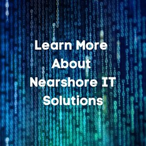Learn More About Nearshore IT Solutions